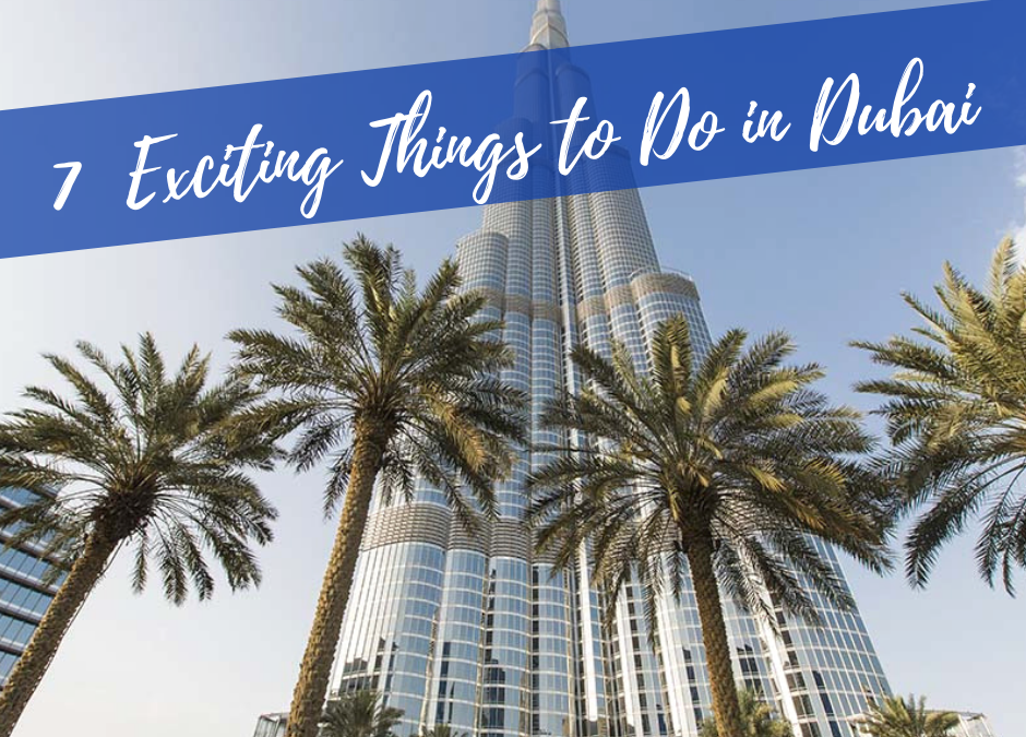 7 Exciting Things to do in Dubai in 2020