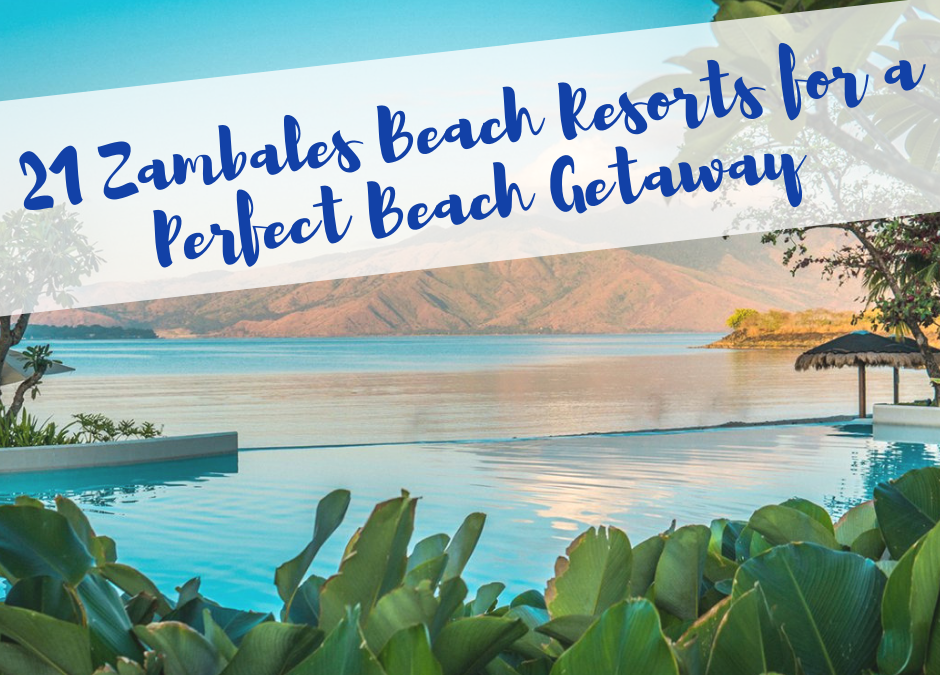 21 Zambales Beach Resorts for a Perfect Beach Getaway
