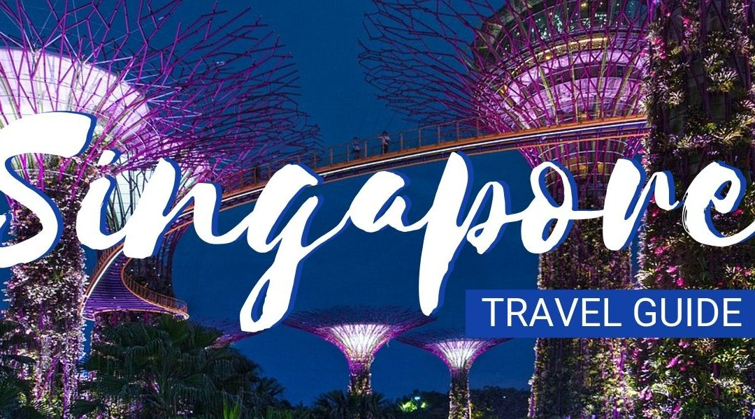 Singapore 2019 Travel Guide: Everything You Need To Know