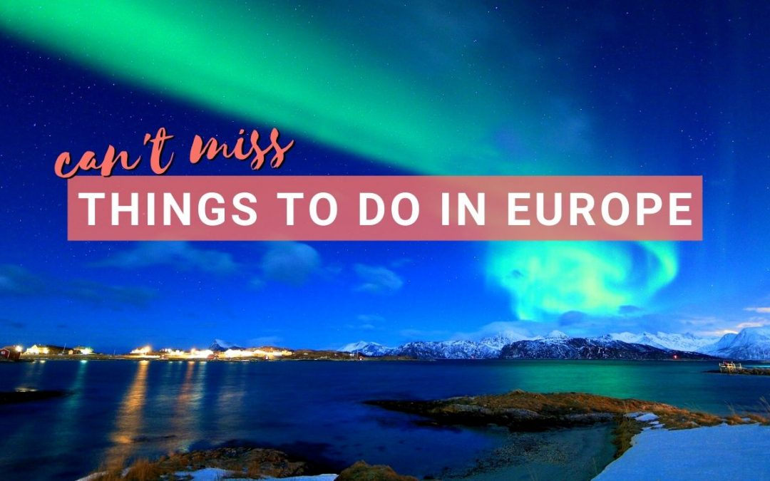 Europe Bucketlist: 7 Can't Miss Things To Do