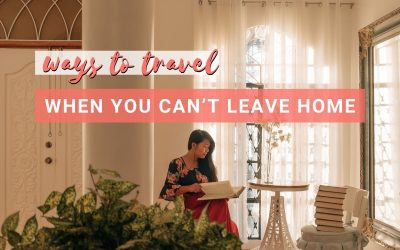 """10 Ways To """"Travel"""" When You Can't Leave Home"""